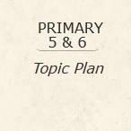 Primary 5 & 6 Topic Plan