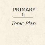 Primary 6 Topic Plan